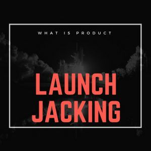 What is Launch Jacking About - Product Method Course